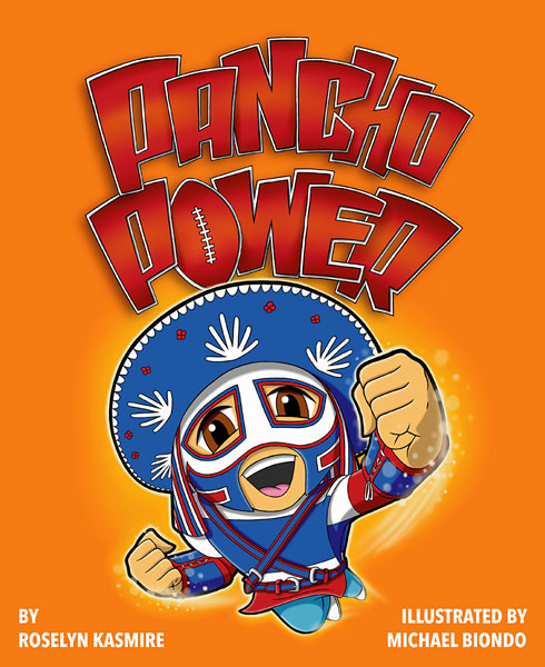 Pancho Power by Roselyn Kasmire, Illustrated by Michael Biondo